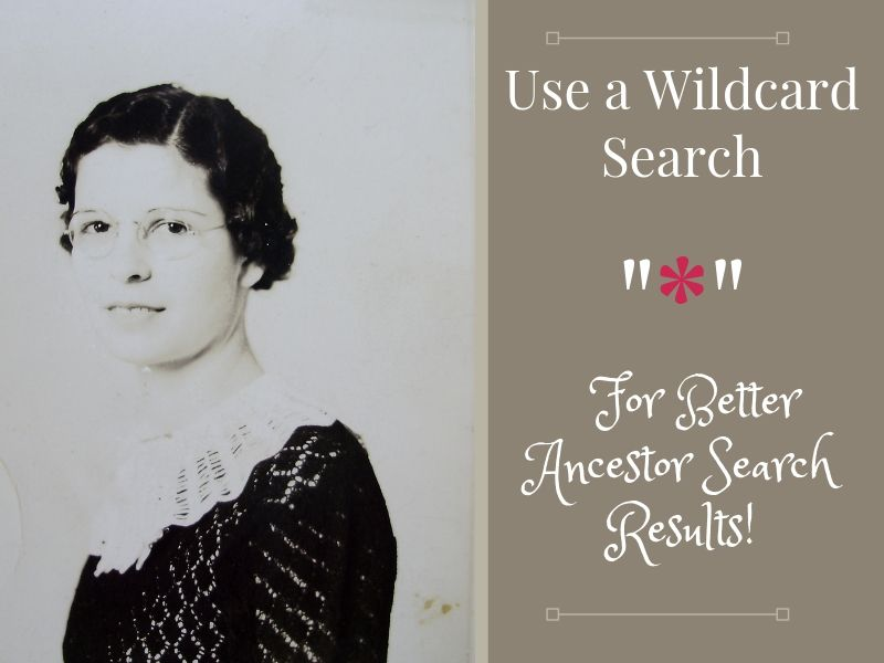 Need better ancestor search results online? Try using a wildcard search as part of your genealogy research